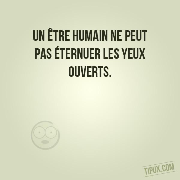 Un être humain ne peut pas éternuer les yeux ouverts.