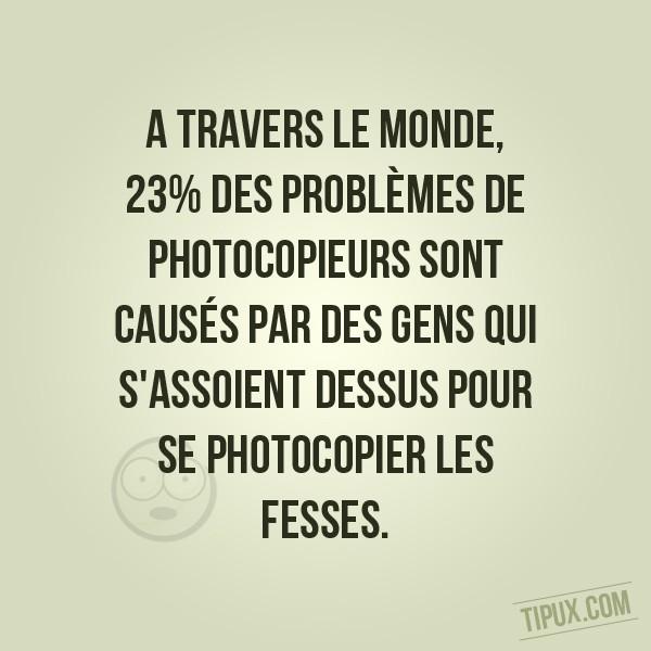 A travers le monde, 23% des problèmes de photocopieurs sont causés par des gens qui s'assoie (...)