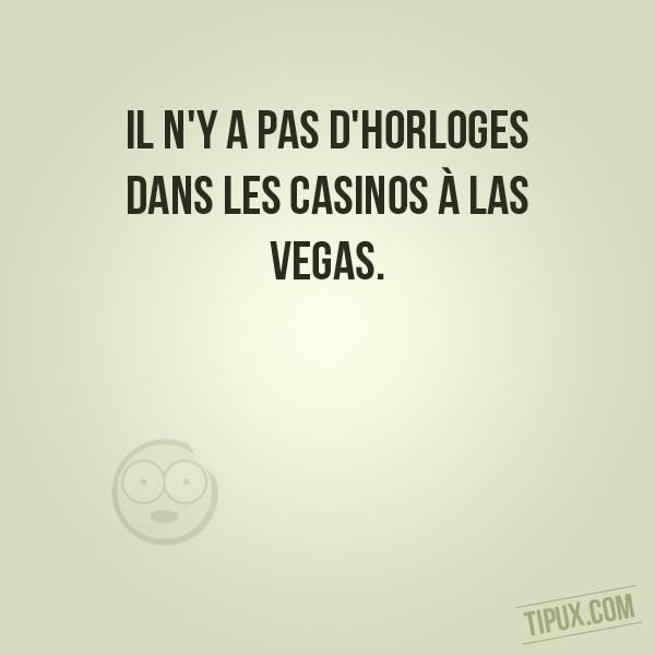 Il n'y a pas d'horloges dans les casinos à Las Vegas.