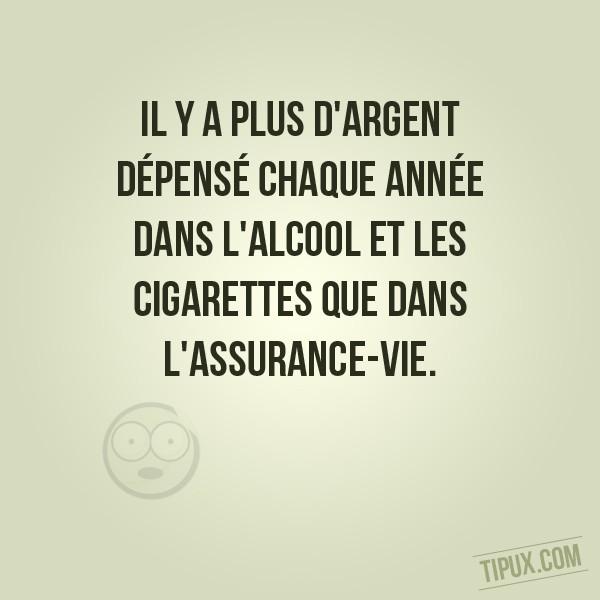 Il y a plus d'argent dépensé chaque année dans l'alcool et les cigarettes que dans l'assura (...)